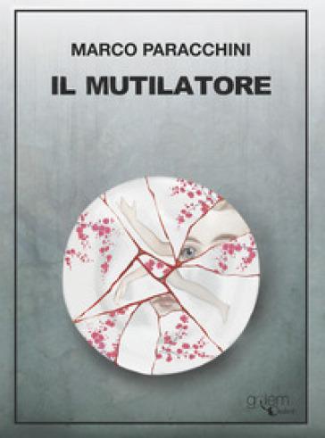 il-mutilatore_marco-paracchini
